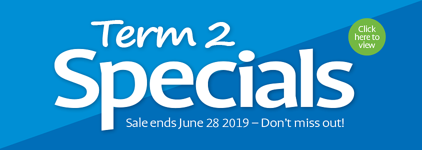 Term 2 Specials, Sale ends June 28 2019 - Don't miss out!