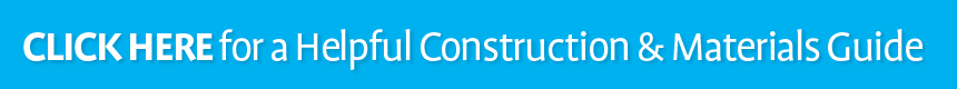 Click here for a helpful Construction & Materials Guide