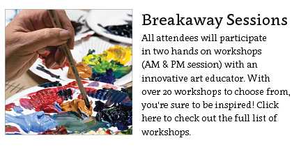 Breakaway sessions. All attendees will participate in two hands on workshops iwth an innovative art director